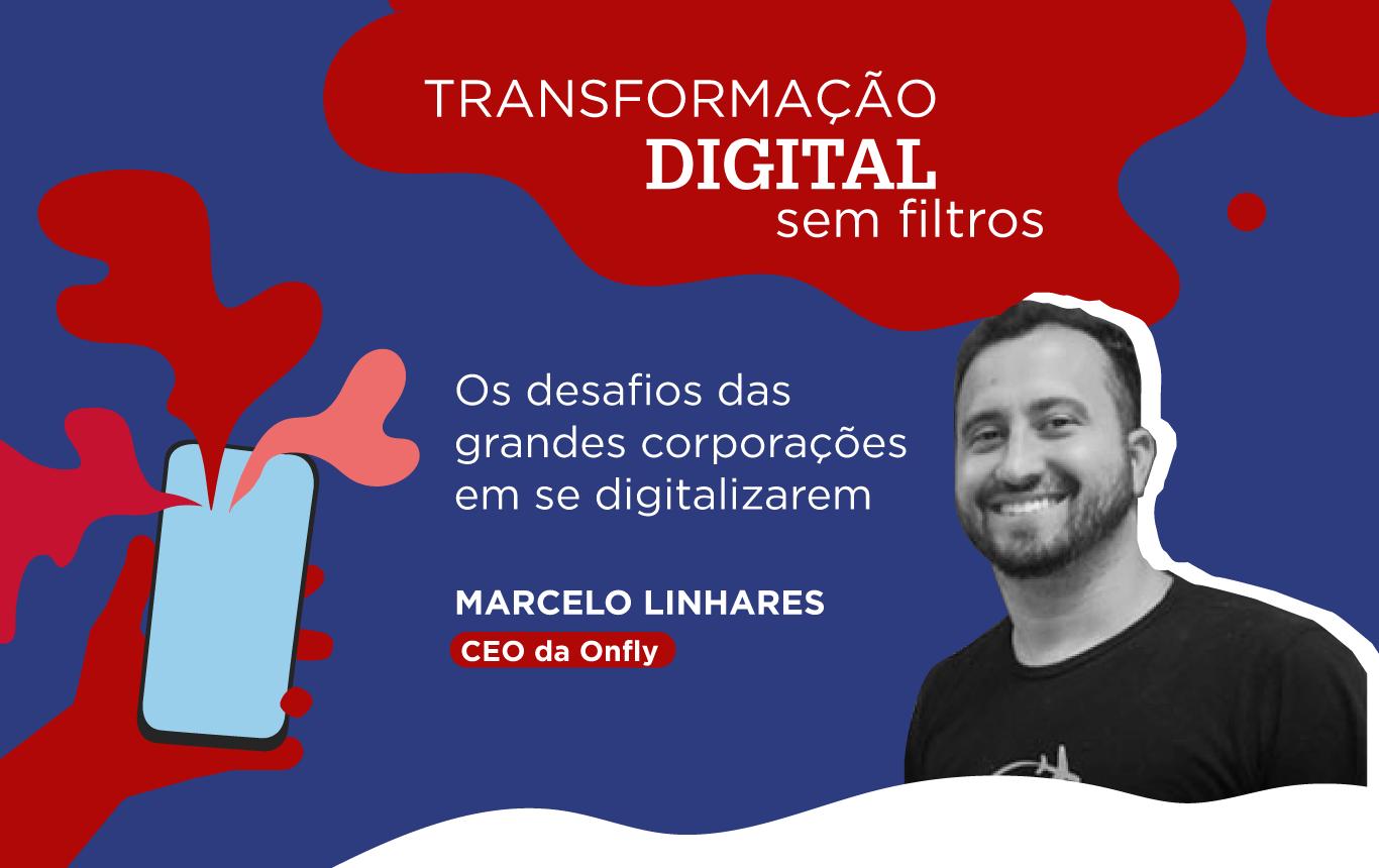 Transformação digital sem filtros – Os desafios das grandes corporações em se digitalizarem
